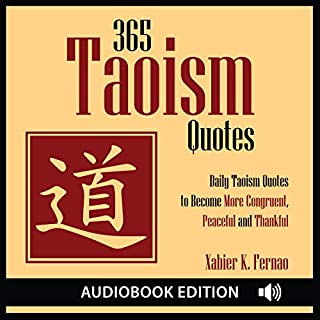 365 Taoism Quotes: Daily Taoism Quotes to Become More Congruent, Peaceful and Thankful                   By:                                                                                                                                 Xabier K. Fernao                               Narrated by:                                                                                                                                 H. R. Rucker                      Length: 1 hr and 50 mins     75 ratings     Overall 4.9