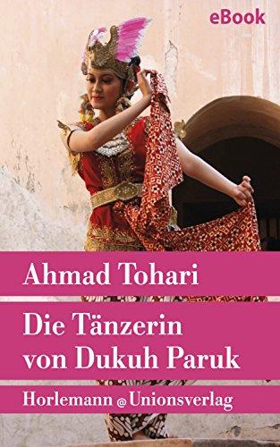 Die Tänzerin von Dukuh Paruk: Roman