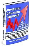 ¡INVIERTA GANANDO SIEMPRE! NO JUEGUE A LA RULETA CON SU DINERO: SEA SU PROPIO ASESOR FINANCIERO