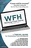 WFH Working From Home: A Thrival Guide for Challenging Times and Beyond