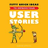Fifty Quick Ideas To Improve Your User Stories (English Edition)
