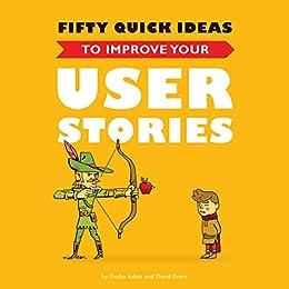Fifty Quick Ideas To Improve Your User Stories by [Gojko Adzic, David Evans, Nikola Korac]