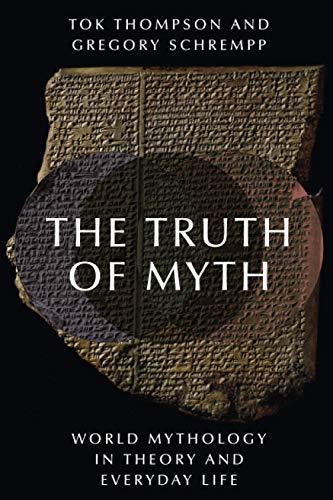 The Truth of Myth: World Mythology in Theory and Everyday Life