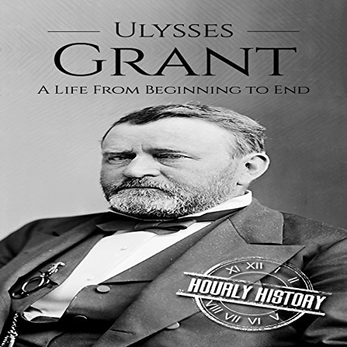 Ulysses S Grant: A Life from Beginning to End audiobook cover art
