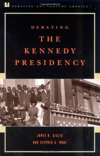 Debating the Kennedy Presidency (Debating Twentieth-Century America)