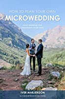 How To Plan Your Own MicroWedding: Small Weddings & Elopements Made Easy