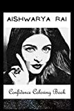 Confidence Coloring Book: Aishwarya Rai Inspired Designs For Building Self Confidence And Unleashing Imagination