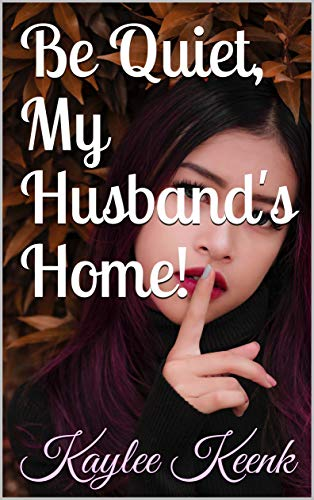 Be Quiet, My Husband's Home! (English Edition)