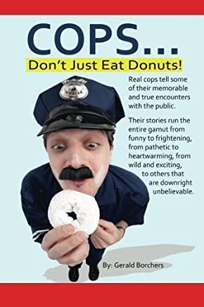 Cops Dont Just Eat Donuts by Gerald (Jerry) Borchers (2012-10-22)