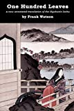 One Hundred Leaves: A new annotated translation of the Hyakunin Isshu - Frank Watson
