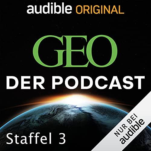 GEO. Der Podcast: Staffel 3 (Original Podcast)
