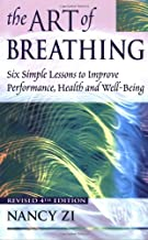 The Art of Breathing: Six Simple Lessons to Improve Performance, Health and Well-Being