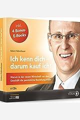 Ich kenn dich - darum kauf ich!: Warum in der neuen Wirtschaft vor dem Geschäft die persönliche Beziehung steht Audio CD