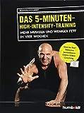 Das 5-Minuten-High-Intensity-Training: Mehr Muskeln und weniger Fett in vier Wochen. Give me Five! Inklusive kostenlosem Online-Video-Coaching.