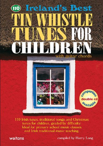 110 Ireland's Best Tin Whistle Tunes for Children: with Guitar Chords (Ireland's Best Collection)