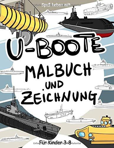 U-Boote Malbuch und Zeichnung für Kinder 3 - 8: Lassen Sie Ihr Kind Spaß haben Färbung U-Boote und Zeichnung einige Teile von U-Booten mit diesem fantastischen Malbuch für Kinder bis zu 8 Jahre alt.