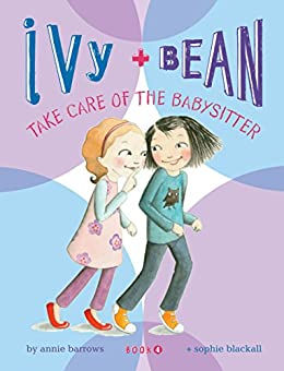 Ivy and Bean Take Care of the Babysitter: Book 4 by [Annie Barrows, Sophie Blackall]