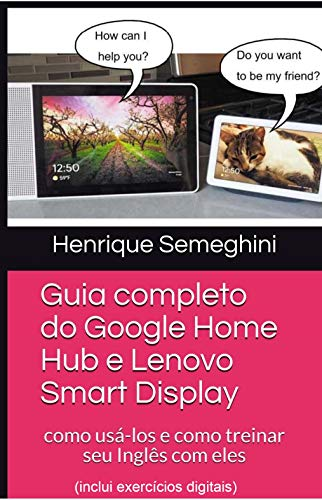 Guia completo do Google Home Hub e Lenovo Smart Display: como usá-los e como treinar seu Inglês