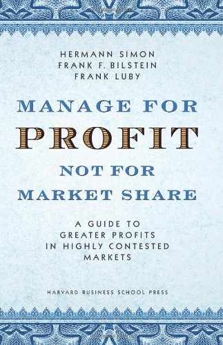 Manage For Profit, Not For Market Share: A Guide to Greater Profits In Highly Contested Markets (English Edition)