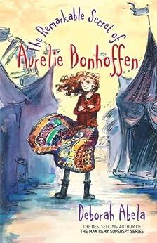 The Remarkable Secret Of Aurelie Bonhoffen by [Deborah Abela]