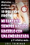 Mi fantasía siempre ha sido hacerlo con una embarazada: 10 relatos eróticos en español (Amantes, Esposa caliente, Humillación, Fantasía erótica, Sexo Interracial, parejas liberales)