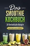 Smoothies: Das Smoothie Kochbuch - 50 fantastische Rezepte (Smoothies zum Abnehmen 3) (German Edition)