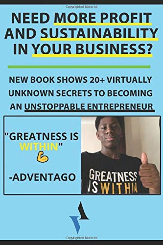 Need more profit and sustainability in your business?: New BOOK Shows 20+ Virtually UNKNOWN Secrets To Becoming an Unstoppable Entrepreneur