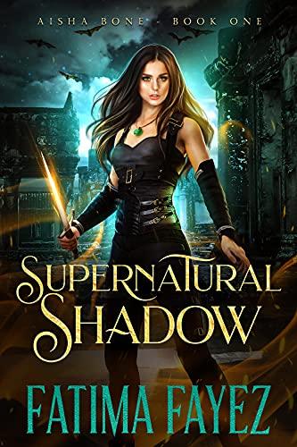 Supernatural Shadow: An Urban Fantasy Novel (Aisha Bone Book 1) (English Edition)