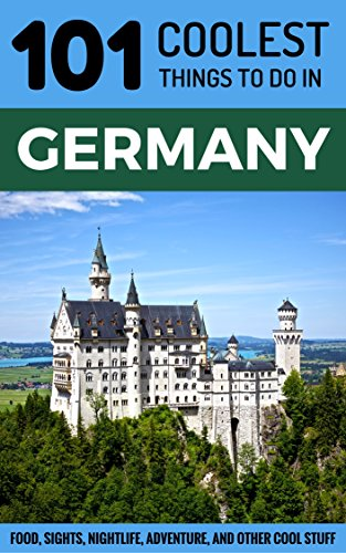 Germany: Germany Travel Guide: 101 Coolest Things to Do in Germany (Berlin Travel Guide, Cologne, Munich, Frankfurt, Dusseldorf, Hamburg, Hanover, Dresden, Stuttgart)