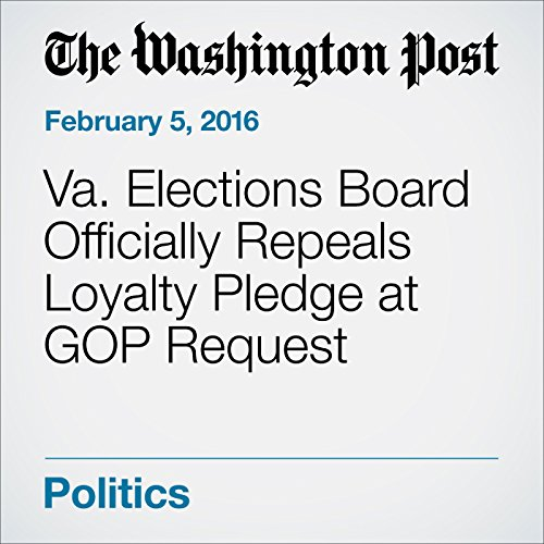 Va. Elections Board Officially Repeals Loyalty Pledge at GOP Request cover art