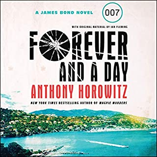 Forever and a Day     A James Bond Novel              By:                                                                                                                                 Anthony Horowitz                               Narrated by:                                                                                                                                 Matthew Goode                      Length: 7 hrs and 36 mins     272 ratings     Overall 4.5