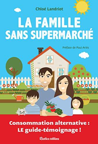 La famille sans supermarché - Consommation alternative : le guide-témoignage ! (Ecologie)