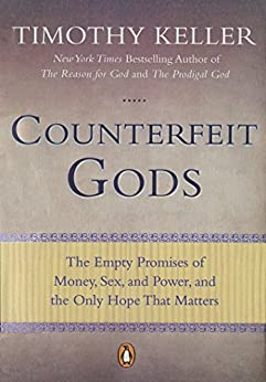 Counterfeit Gods: The Empty Promises of Money, Sex, and Power, and the Only Hope that Matters by [Timothy Keller]