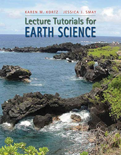 Compare Textbook Prices for Lecture Tutorials in Earth Science 1 Edition ISBN 9781464123535 by Kortz, Karen M.,Smay, Jessica J.