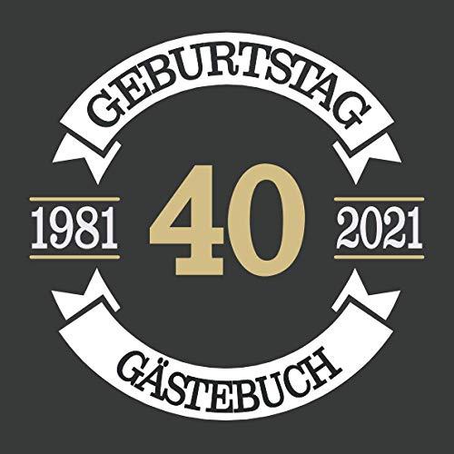 40 Geburtstag Gästebuch 1981 2021: Cooles Geschenk zum Geburtstag Geburtstagsparty Gästebuch...