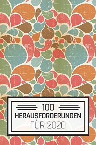 100 Herausforderungen für 2020: Ein Buch gefüllt mit verschiedenen 30-Tages-Challenges und Herausforderungen für Frauen und Männer - Mit diesem Buch ... entdecken und neue Herausforderungen meistern