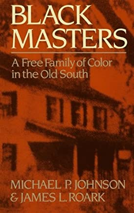 Black Masters: A Free Family of Color in the Old South by Michael P. Johnson (1986-04-17)