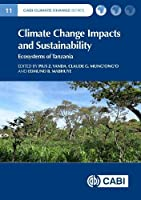 Climate Change Impacts and Sustainability: Ecosystems of Tanzania (Cabi Climate Change)