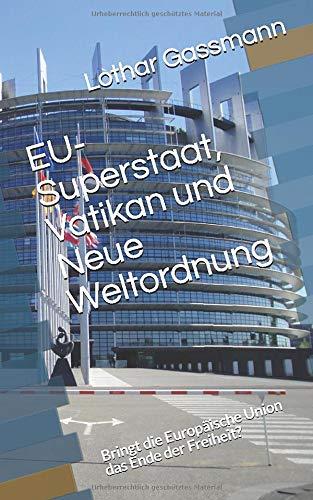 EU-Superstaat, Vatikan und Neue Weltordnung: Bringt die Europäische Union das Ende der Freiheit?