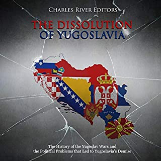 The Dissolution of Yugoslavia: The History of the Yugoslav Wars and the Political Problems That Led to Yugoslavia's Demise audiobook cover art