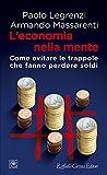 L'economia nella mente. Come evitare le trappole che fanno perdere soldi...