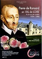 Pierre de Ronsard, en Val de Loire, prince de poètes, 1524-1585