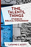 Time, Talents, Things: Studies in Biblical Stewardship