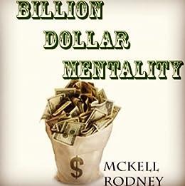 The Billion Dollar Mentality by [Mckell Rodney]