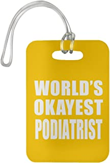 Designsify World's Okayest Podiatrist - Luggage Tag Bag-gage Suitcase Tag Durable - Friend Colleague Retirement Graduation Birthday Anniversary Christmas Thanksgiving
