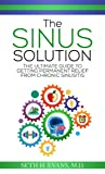 The Sinus Solution: The Ultimate Guide to Getting Permanent Relief From Chronic...