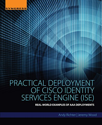 Practical Deployment of Cisco Identity Services Engine (ISE): Real-World Examples of AAA Deployments (English Edition)