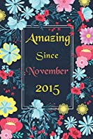 Amazing since November 2015: Happy Birthday Gift, Birthday Gift Ideas, Awesome Birthday Gift for Writing Diaries and Journals, Special idea for anniversary Gift, Graph Paper 6X9 inch - 120 Pages