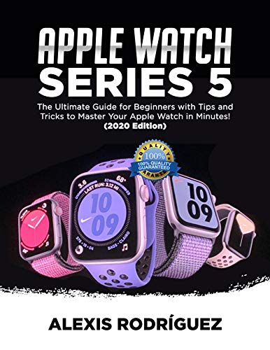 APPLE WATCH SERIES 5: The Ultimate Guide for Beginners with Tips and Tricks to Master Your Apple Watch in Minutes!(2020 EDITION) (English Edition)