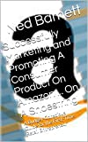 Successfully Marketing and Promoting A Consumer Product On Amazon ... On A Shoestring: A Budget-Conscious Guide for the First-Time Retail Entrepreneur (English Edition)